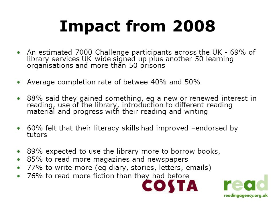 Impact from 2008 An estimated 7000 Challenge participants across the UK - 69% of library services UK-wide signed up plus another 50 learning organisat