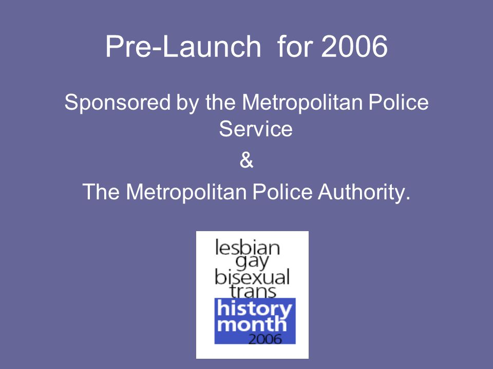Pre-Launch for 2006 Sponsored by the Metropolitan Police Service & The Metropolitan Police Authority.