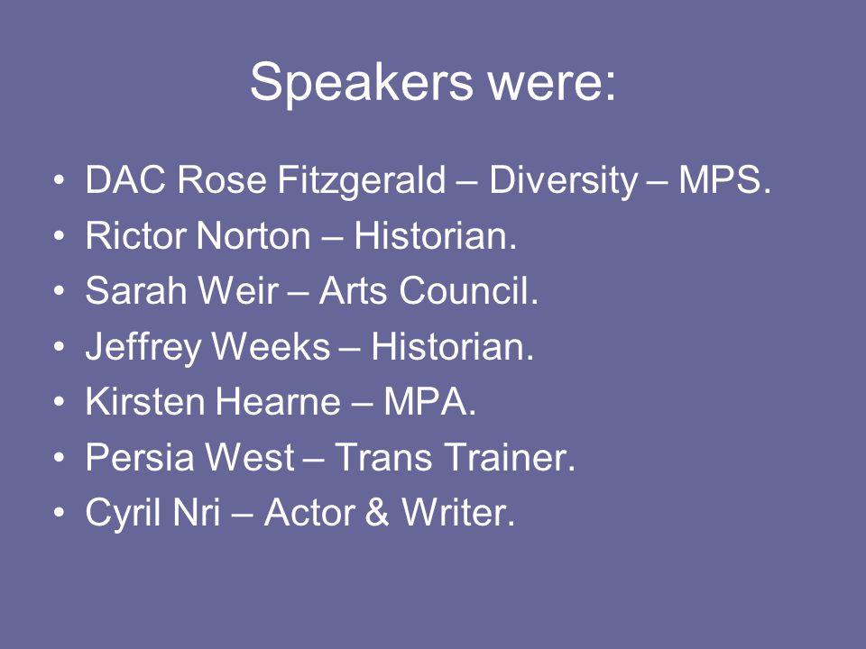 Speakers were: DAC Rose Fitzgerald – Diversity – MPS. Rictor Norton – Historian. Sarah Weir – Arts Council. Jeffrey Weeks – Historian. Kirsten Hearne