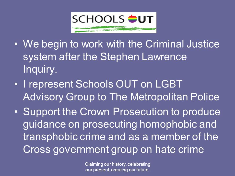 We begin to work with the Criminal Justice system after the Stephen Lawrence Inquiry.