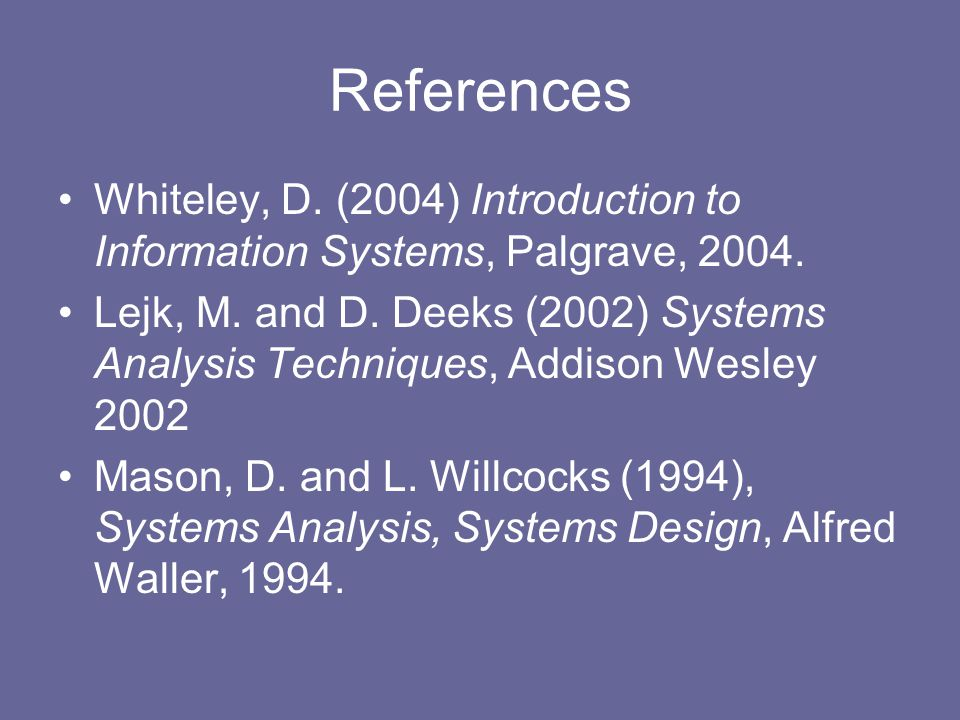References Whiteley, D. (2004) Introduction to Information Systems, Palgrave, 2004.