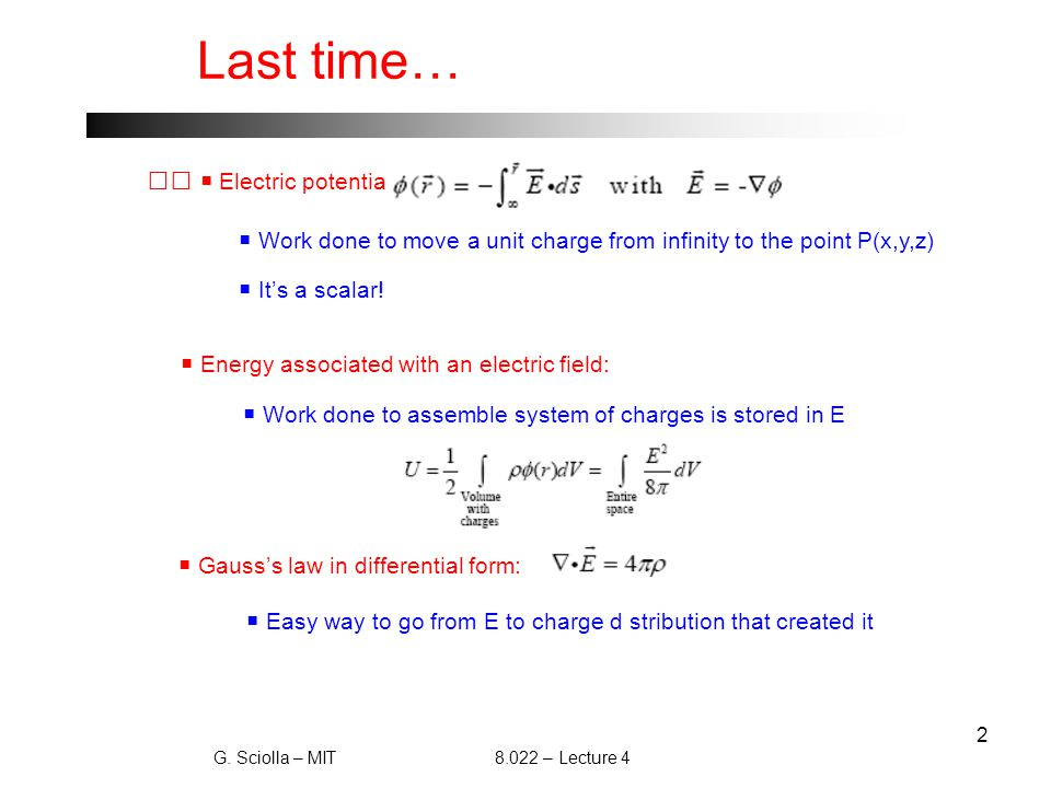 2 Last time…   Electric potential:  Work done to move a unit charge from infinity to the point P(x,y,z)  It's a scalar.