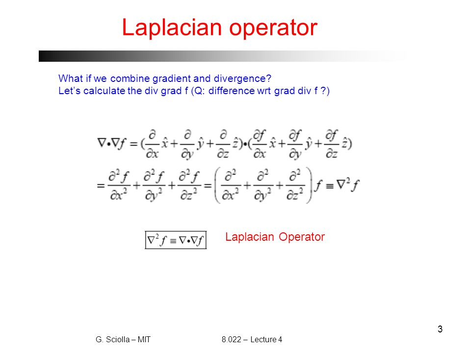 3 Laplacian operator What if we combine gradient and divergence.