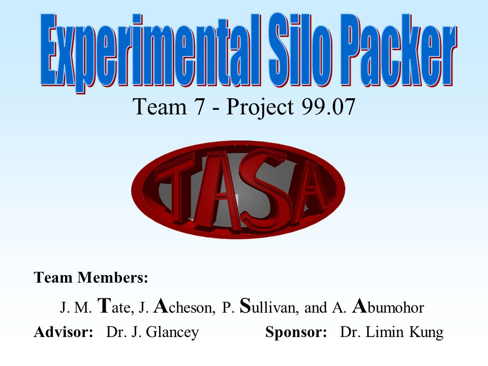 Team 7 - Project 99.07 Team Members: J. M. T ate, J. A cheson, P. S ullivan, and A. A bumohor Advisor: Dr. J. Glancey Sponsor: Dr. Limin Kung
