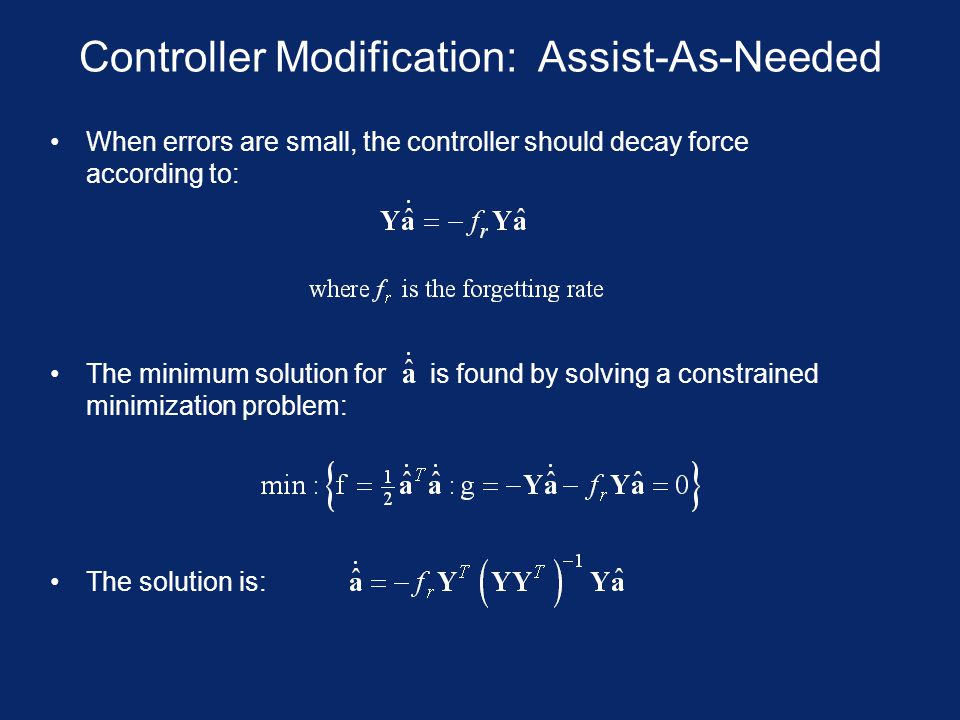Controller Modification: Assist-As-Needed When errors are small, the controller should decay force according to: The minimum solution for is found by