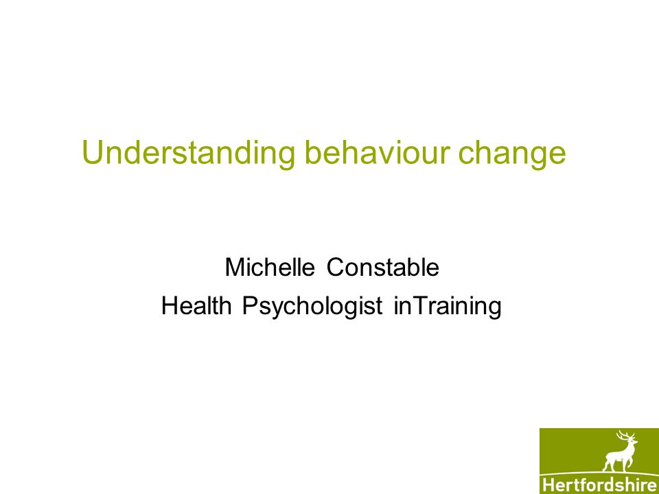 Understanding behaviour change Michelle Constable Health Psychologist inTraining
