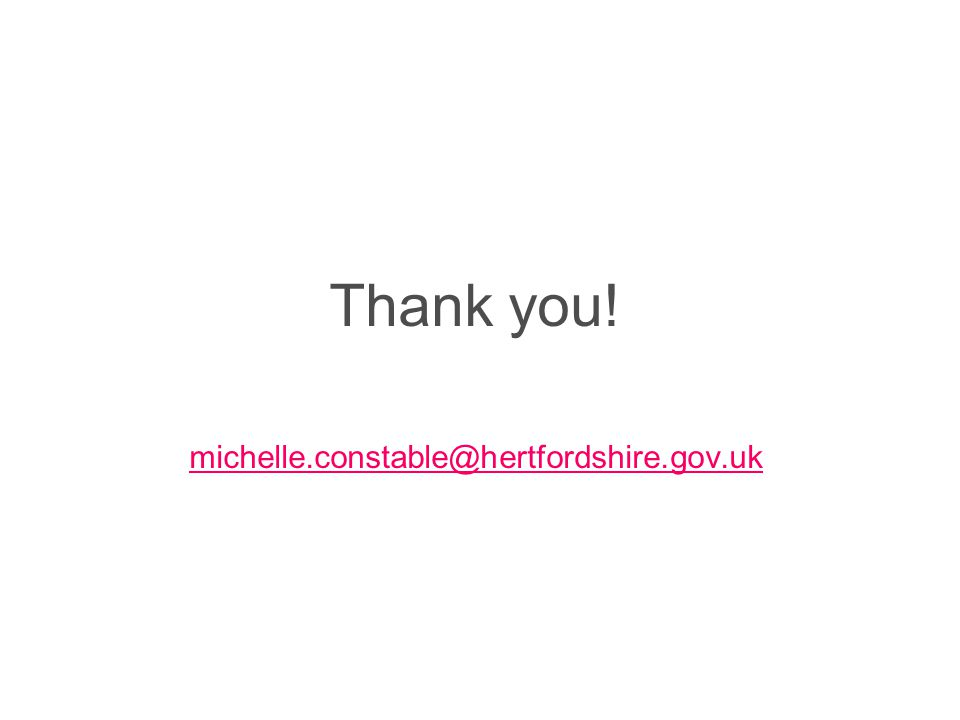Thank you! michelle.constable@hertfordshire.gov.uk