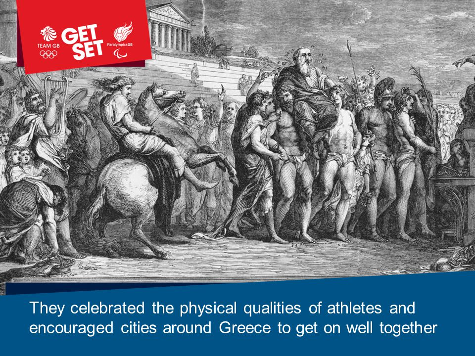 They celebrated the physical qualities of athletes and encouraged cities around Greece to get on well together
