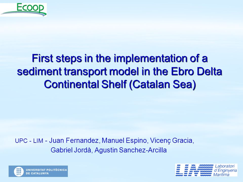 First steps in the implementation of a sediment transport model in the Ebro Delta Continental Shelf (Catalan Sea) UPC - LIM - Juan Fernandez, Manuel E