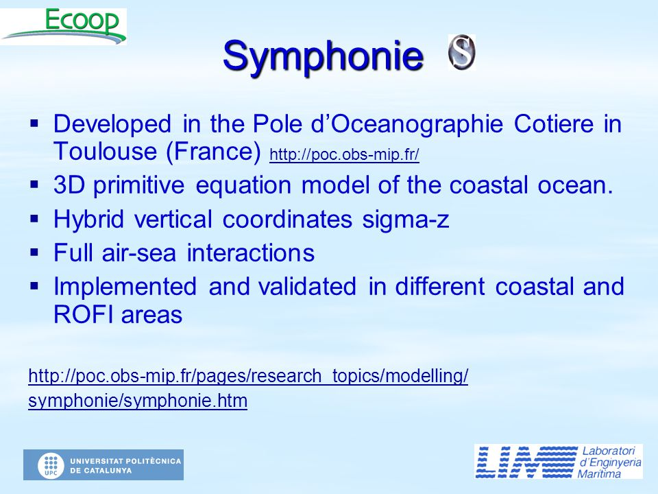 Symphonie   Developed in the Pole d'Oceanographie Cotiere in Toulouse (France) http://poc.obs-mip.fr/ http://poc.obs-mip.fr/   3D primitive equati