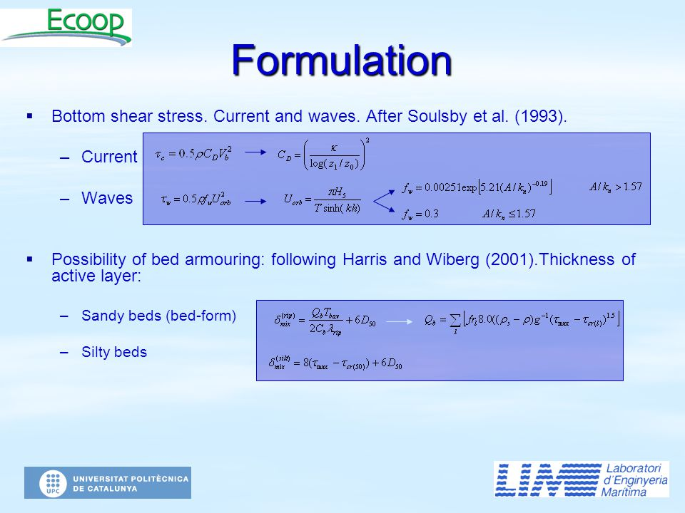   Bottom shear stress. Current and waves. After Soulsby et al. (1993). – –Current – –Waves   Possibility of bed armouring: following Harris and Wi