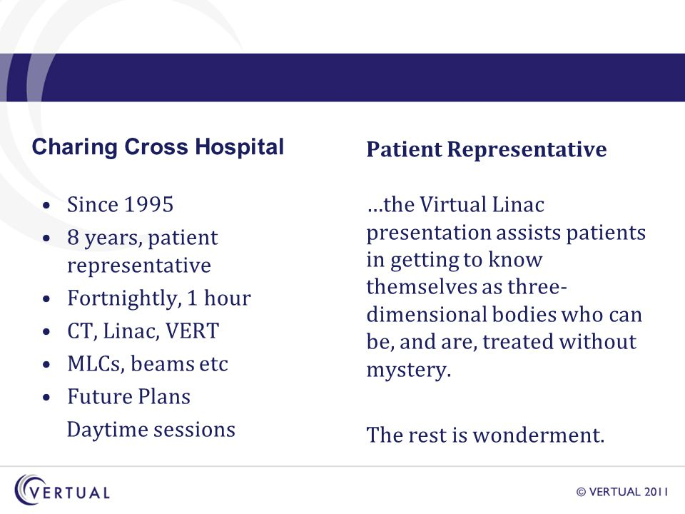 Patient Representative …the Virtual Linac presentation assists patients in getting to know themselves as three- dimensional bodies who can be, and are, treated without mystery.