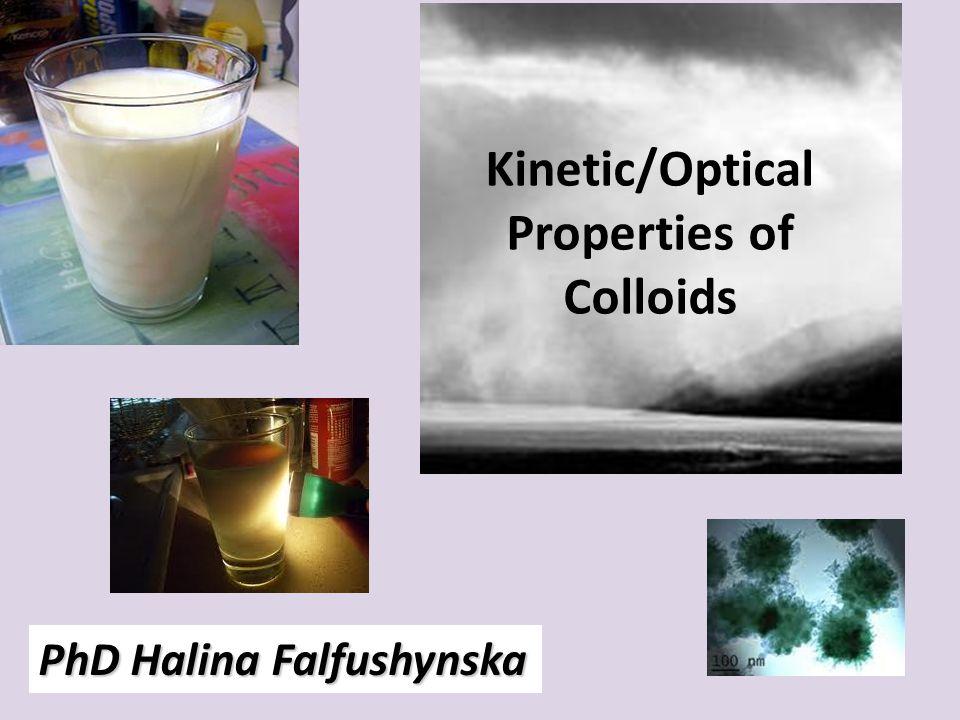 Kinetic/Optical Properties of Colloids PhD Halina Falfushynska