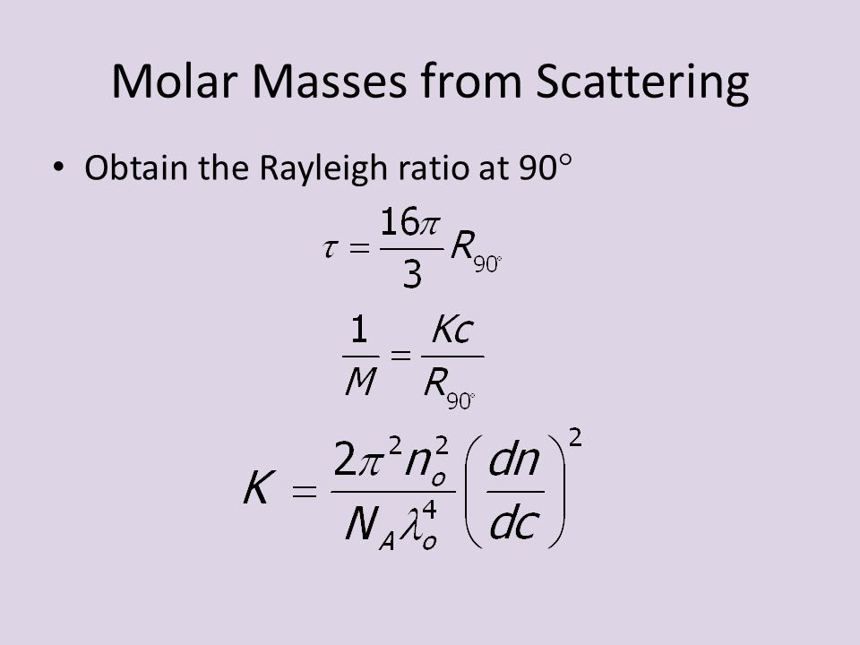Obtain the Rayleigh ratio at 90  Molar Masses from Scattering