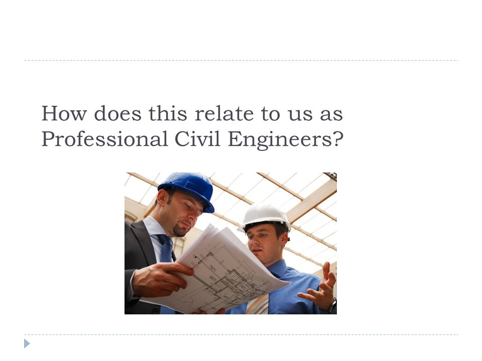 How does this relate to us as Professional Civil Engineers?
