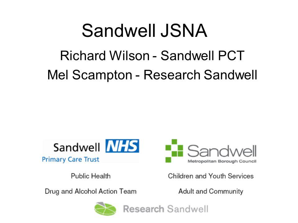 Sandwell JSNA Richard Wilson - Sandwell PCT Mel Scampton - Research Sandwell