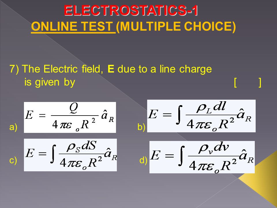 ELECTROSTATICS-1 8) The Electric field, E due to a surface charge is given by [] a) b) c) d) ONLINE TEST (MULTIPLE CHOICE)