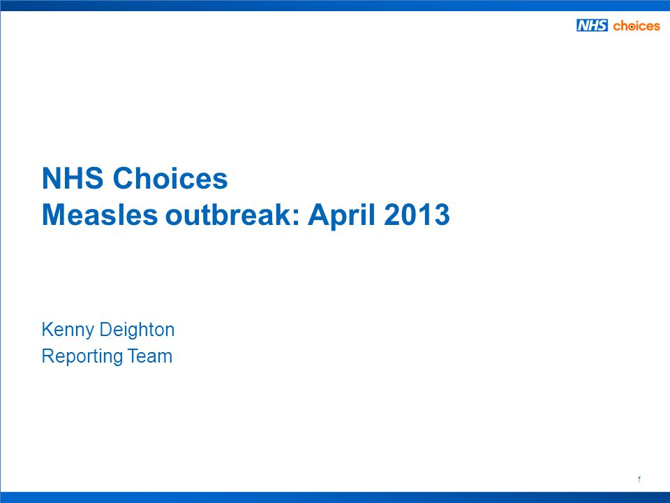 1 Kenny Deighton Reporting Team NHS Choices Measles outbreak: April 2013