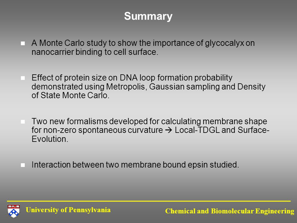 University of Pennsylvania Chemical and Biomolecular Engineering Summary A Monte Carlo study to show the importance of glycocalyx on nanocarrier binding to cell surface.