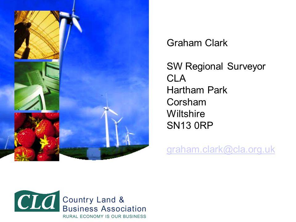 Graham Clark SW Regional Surveyor CLA Hartham Park Corsham Wiltshire SN13 0RP graham.clark@cla.org.uk