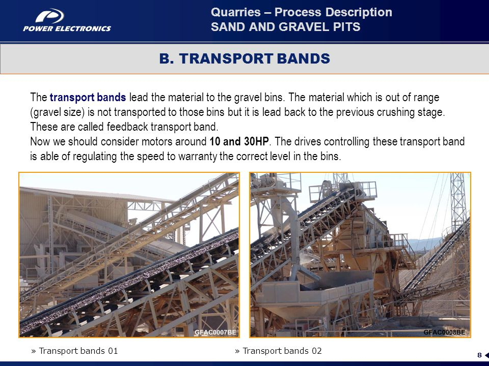 8 The transport bands lead the material to the gravel bins. The material which is out of range (gravel size) is not transported to those bins but it i