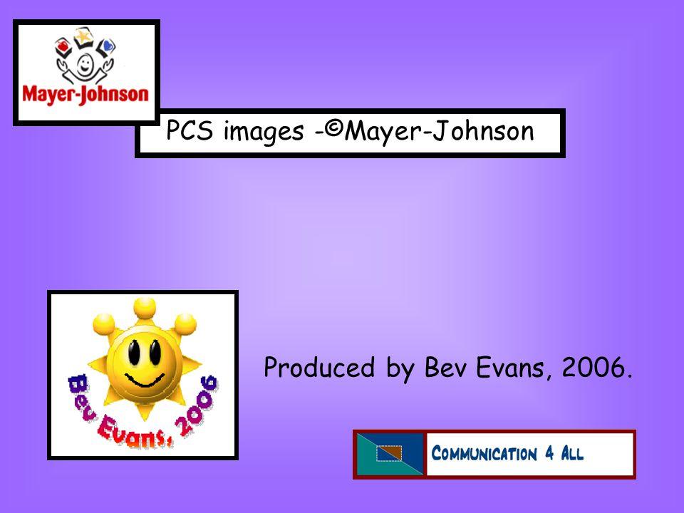 Produced by Bev Evans, 2006. PCS images -©Mayer-Johnson