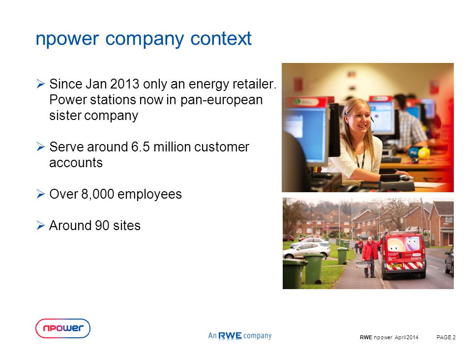 RWE npower April 2014PAGE 2 npower company context  Since Jan 2013 only an energy retailer.