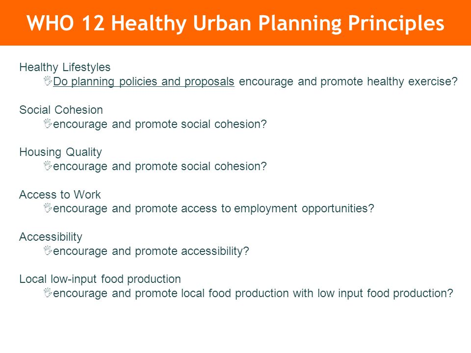 WHO 12 Healthy Urban Planning Principles Healthy Lifestyles  Do planning policies and proposals encourage and promote healthy exercise.