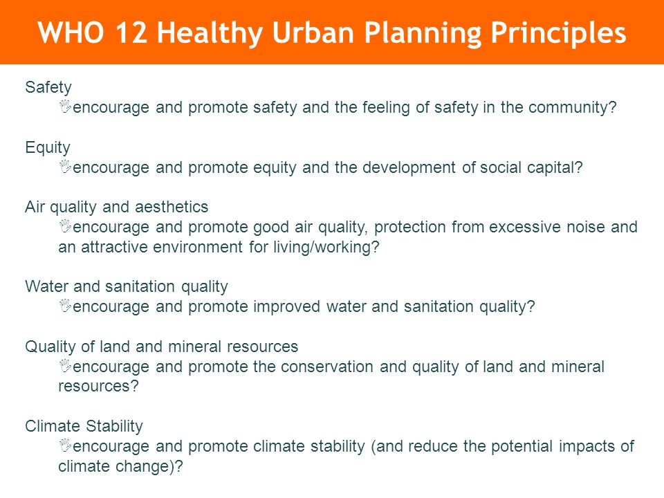 WHO 12 Healthy Urban Planning Principles Safety  encourage and promote safety and the feeling of safety in the community.