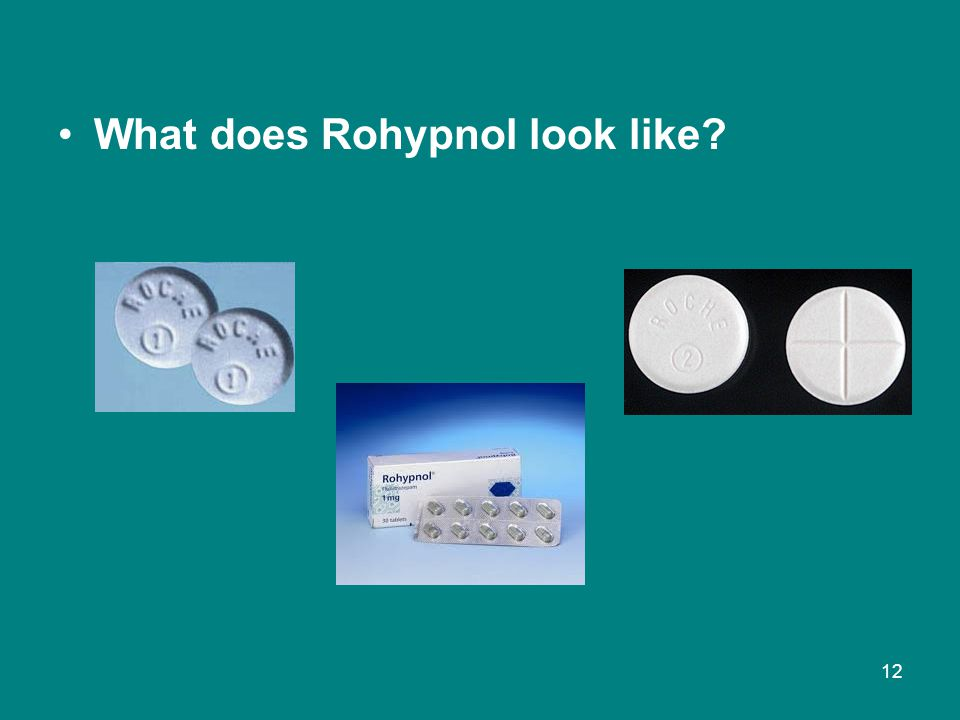 What does Rohypnol look like? 12