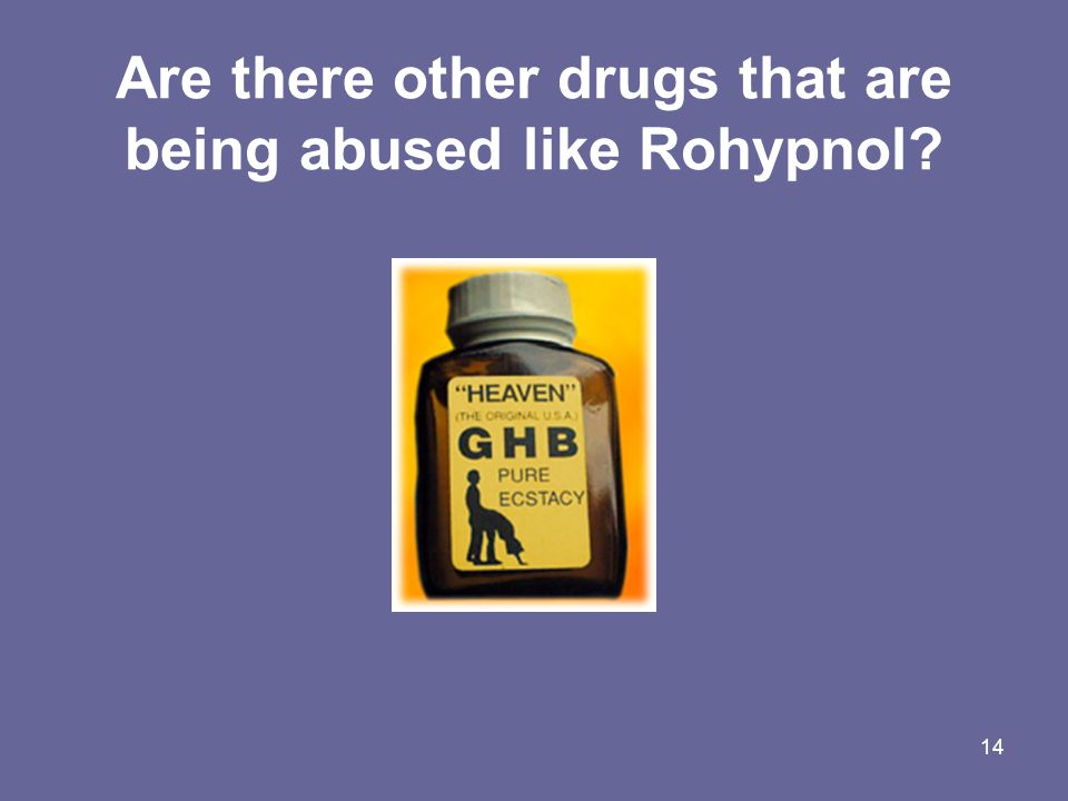 Are there other drugs that are being abused like Rohypnol? 14