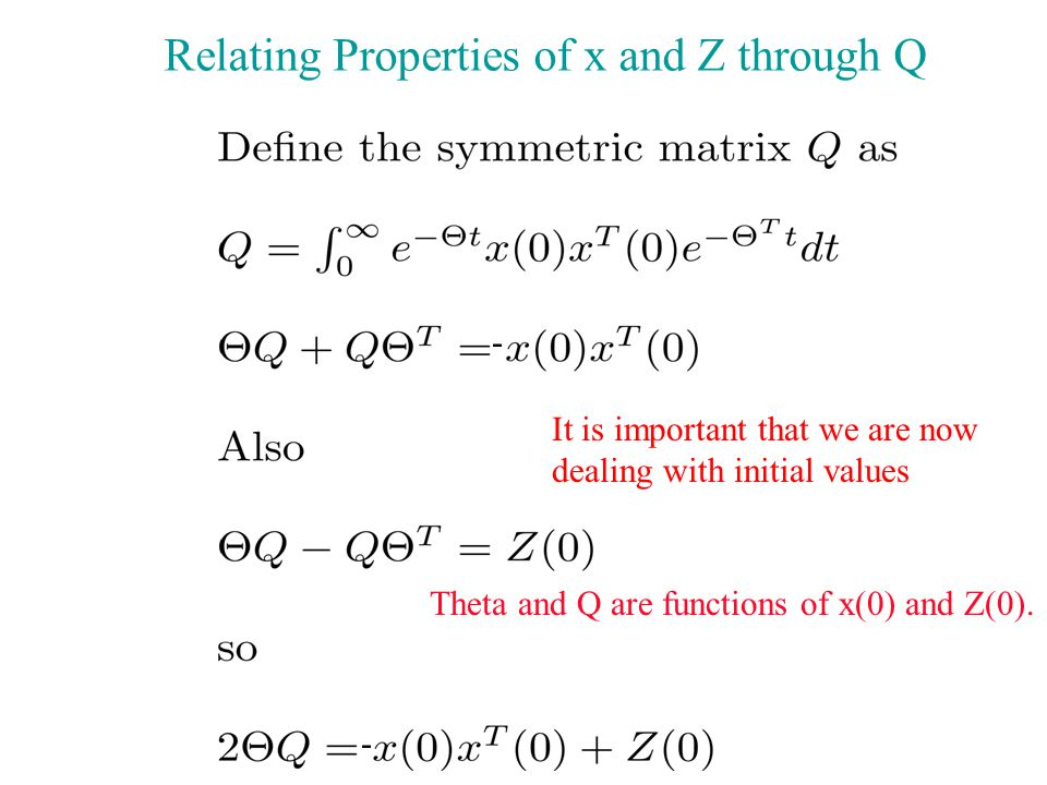 Relating Properties of x and Z through Q It is important that we are now dealing with initial values Theta and Q are functions of x(0) and Z(0). - -