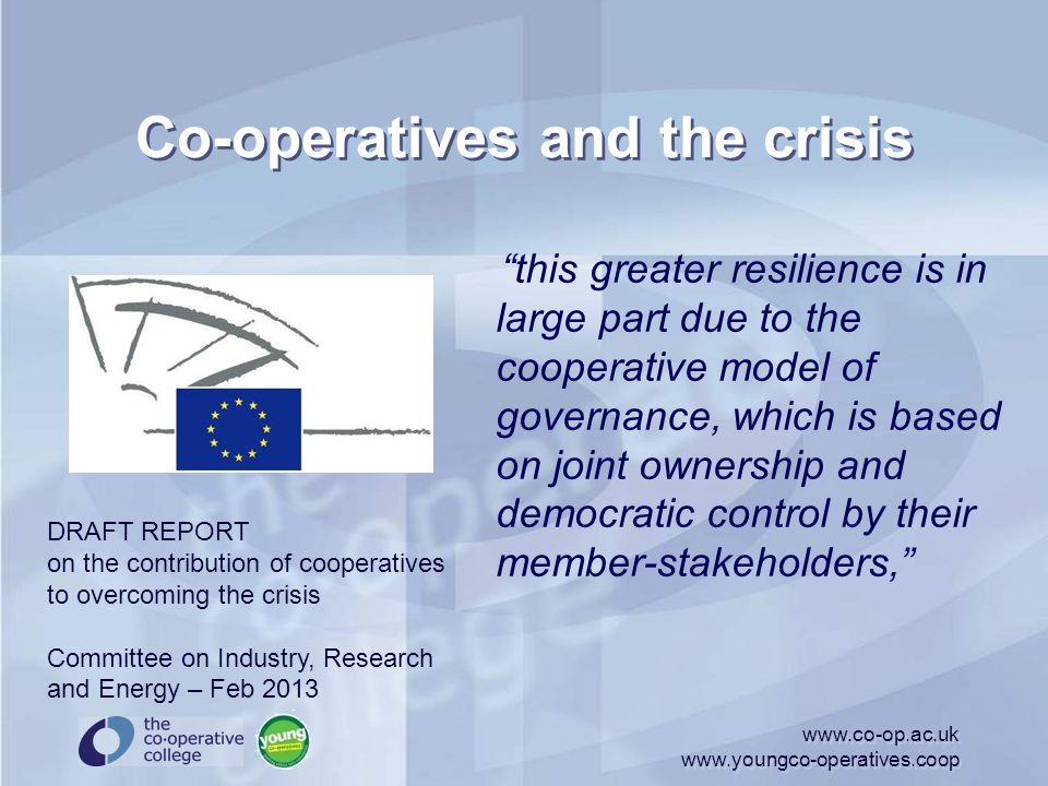 "Co-operatives and the crisis ""this greater resilience is in large part due to the cooperative model of governance, which is based on joint ownership a"