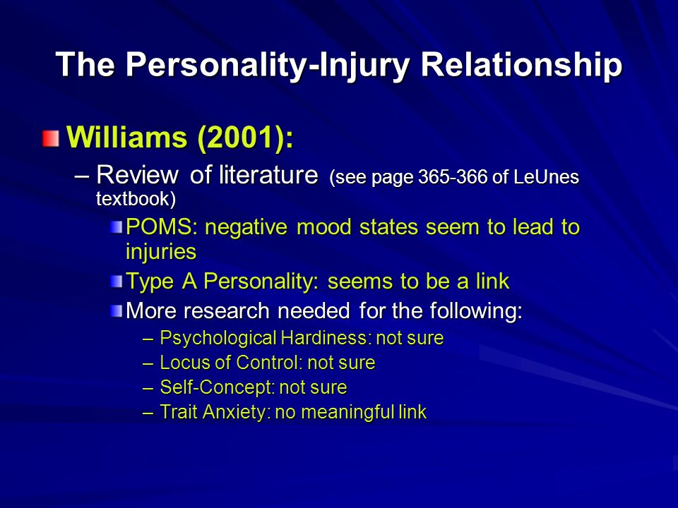 The Personality-Injury Relationship Williams (2001): –Review of literature (see page 365-366 of LeUnes textbook) POMS: negative mood states seem to le