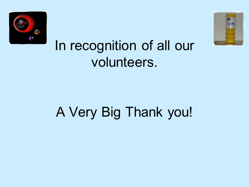 In recognition of all our volunteers. A Very Big Thank you!