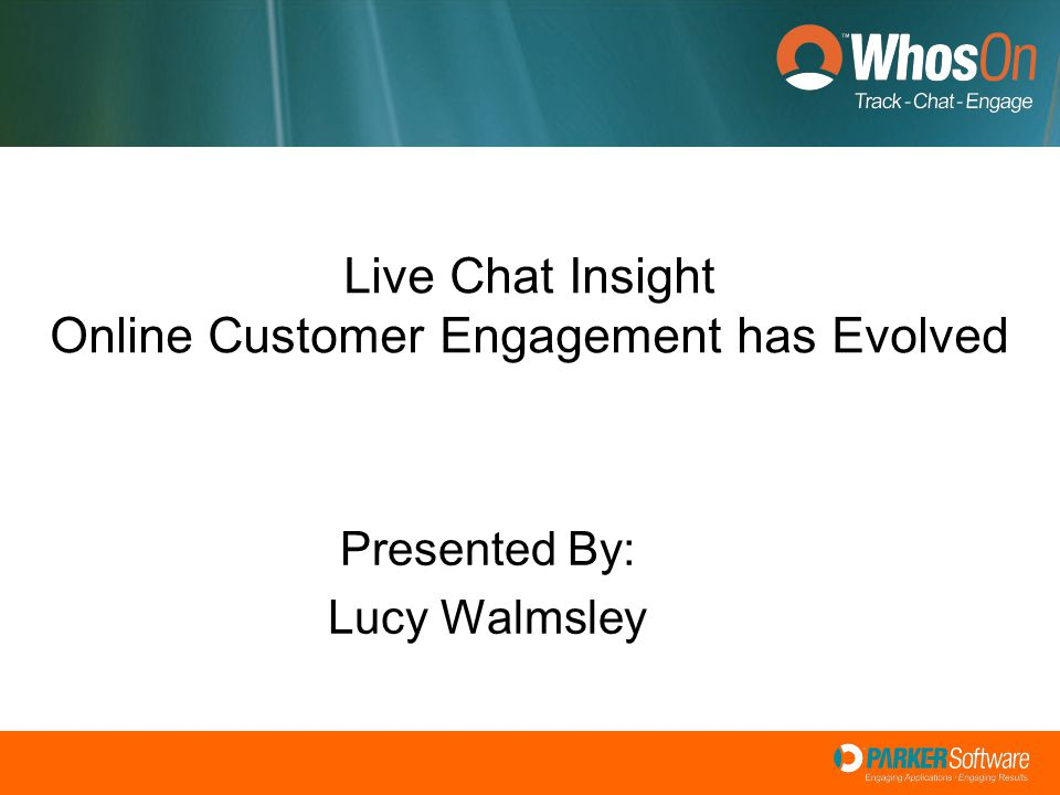Live Chat Insight Online Customer Engagement has Evolved Presented By: Lucy Walmsley