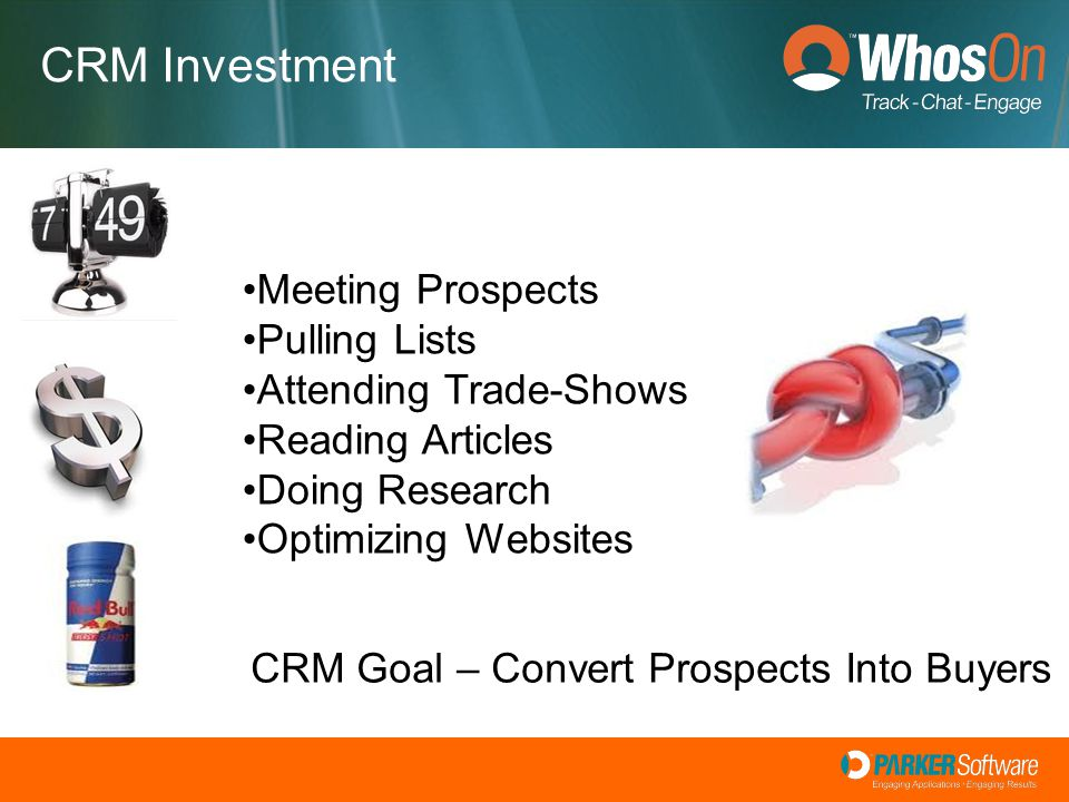 Meeting Prospects Pulling Lists Attending Trade-Shows Reading Articles Doing Research Optimizing Websites CRM Goal – Convert Prospects Into Buyers CRM