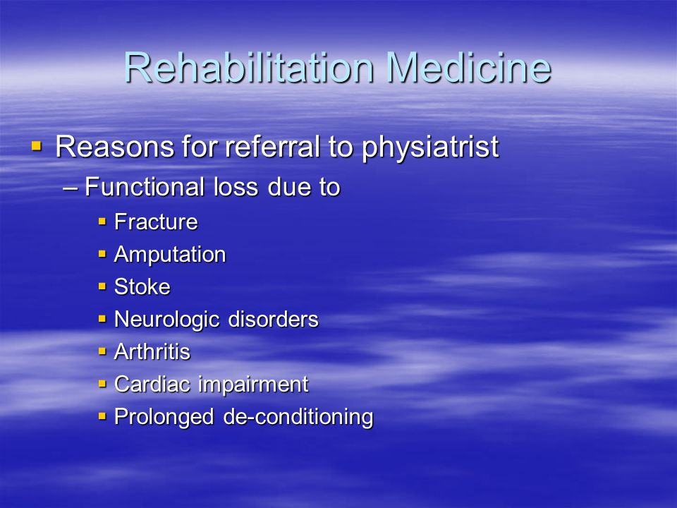 Rehabilitation Medicine  Sites –Acute care hospitals  Short term, not very intense – 1-3 hours per day for up to 5 days –Rehabilitation hospitals  Greater than 3 hours per day –Outpatient services