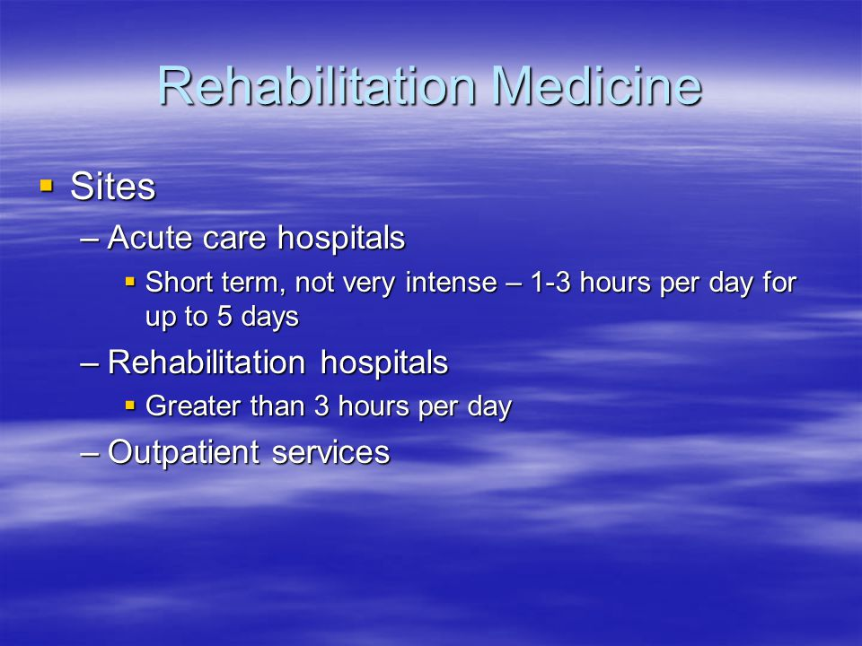 Rehabilitation Medicine  The Referral –Describe the diagnosis and the goal of the therapy  Restoring function to pre-morbid condition  Restoring function to be able to complete ADL's –Grooming, bathing, dressing, feeding & toileting –Cooking –Cleaning –Shopping –Managing Finances –Use of the telephone –Traveling