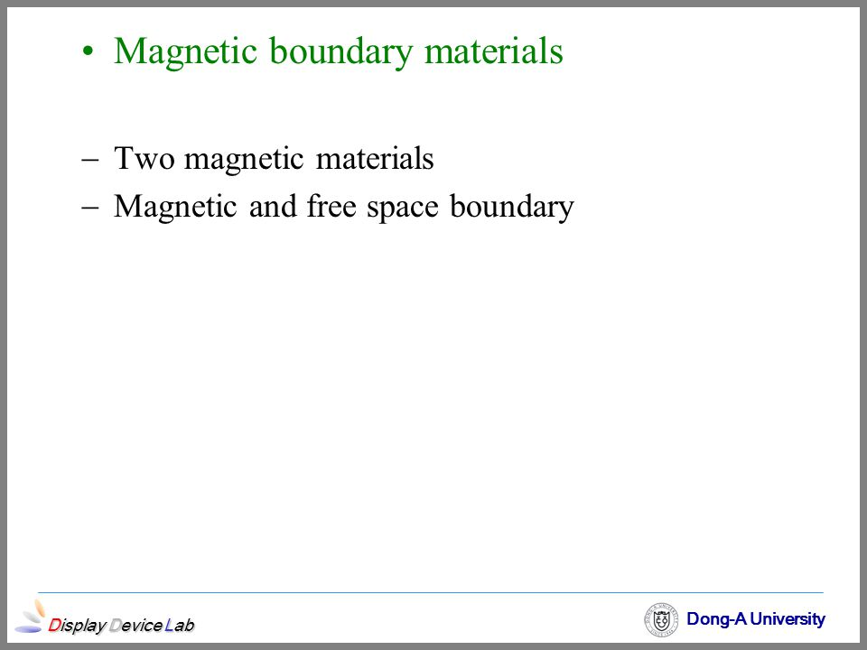 Display Device Lab Dong-A University Magnetic boundary materials  Two magnetic materials  Magnetic and free space boundary