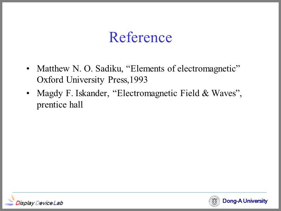 "Display Device Lab Dong-A University Reference Matthew N. O. Sadiku, ""Elements of electromagnetic"" Oxford University Press,1993 Magdy F. Iskander, ""El"
