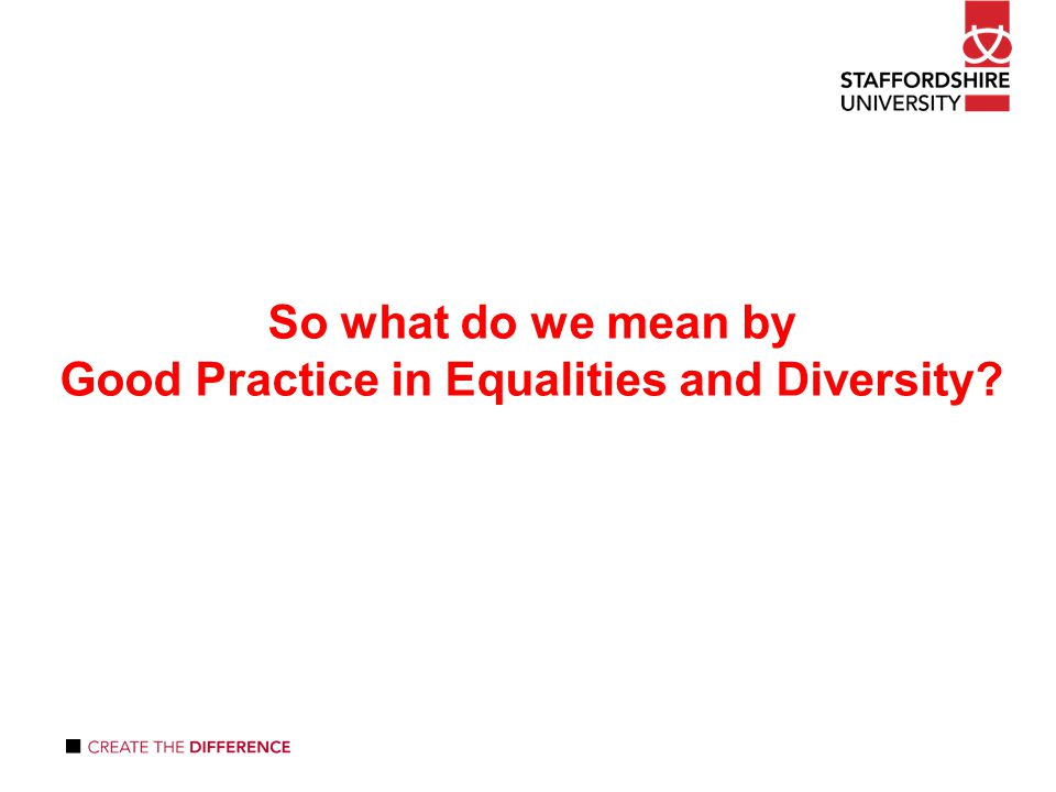 So what do we mean by Good Practice in Equalities and Diversity