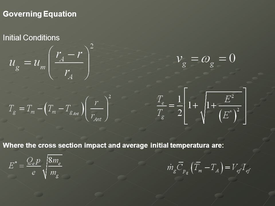 Governing Equation Initial Conditions Where the cross section impact and average initial temperatura are: