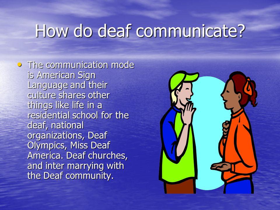 How do deaf communicate.