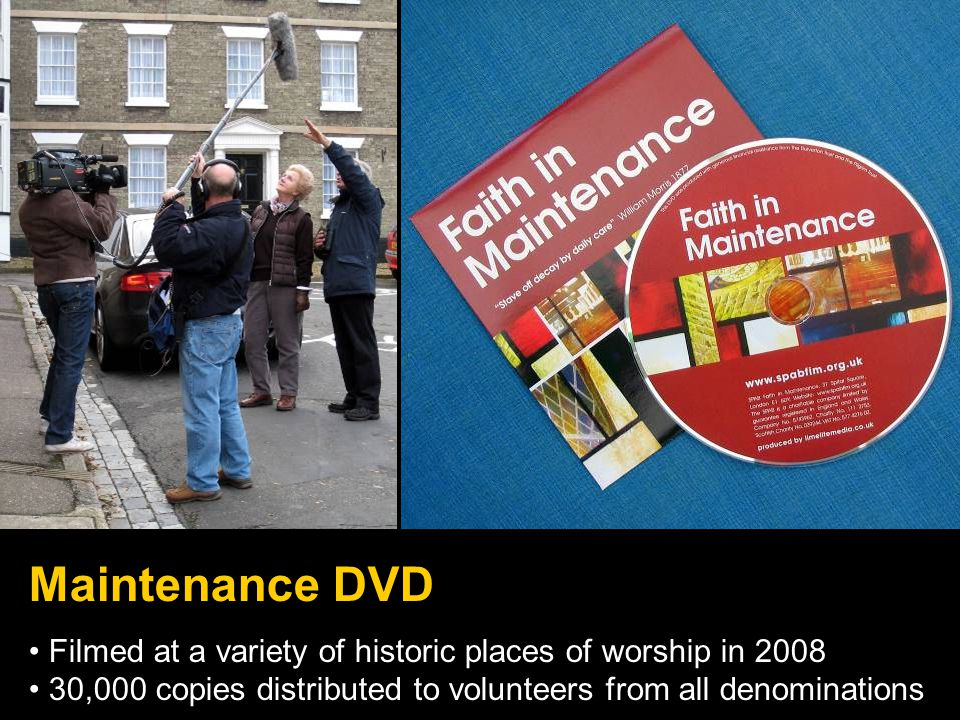 Maintenance DVD Filmed at a variety of historic places of worship in 2008 30,000 copies distributed to volunteers from all denominations