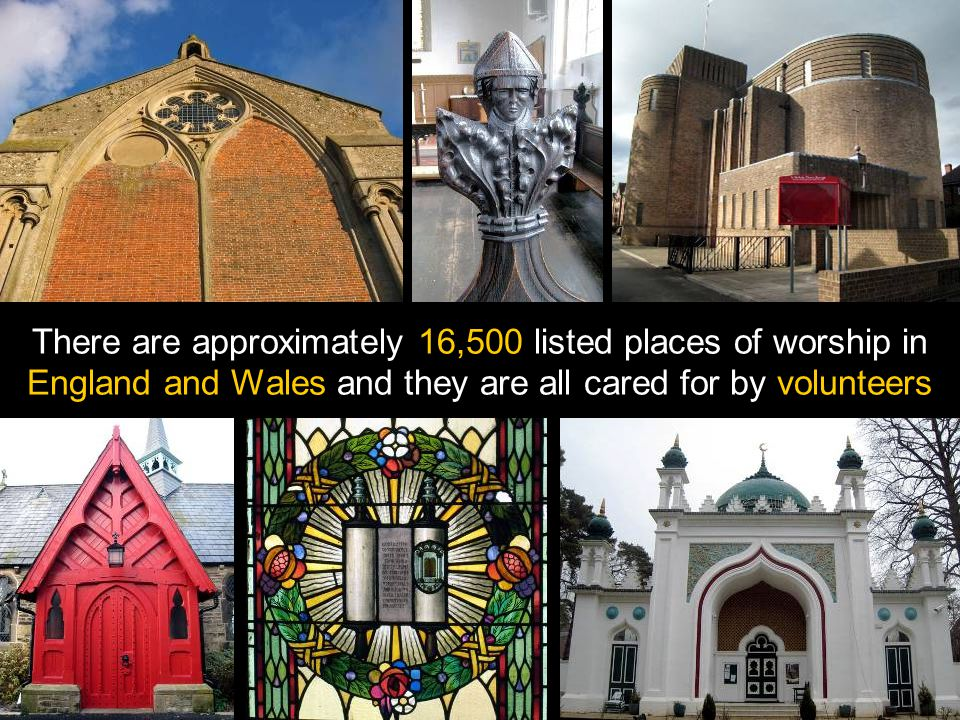 There are approximately 16,500 listed places of worship in England and Wales and they are all cared for by volunteers