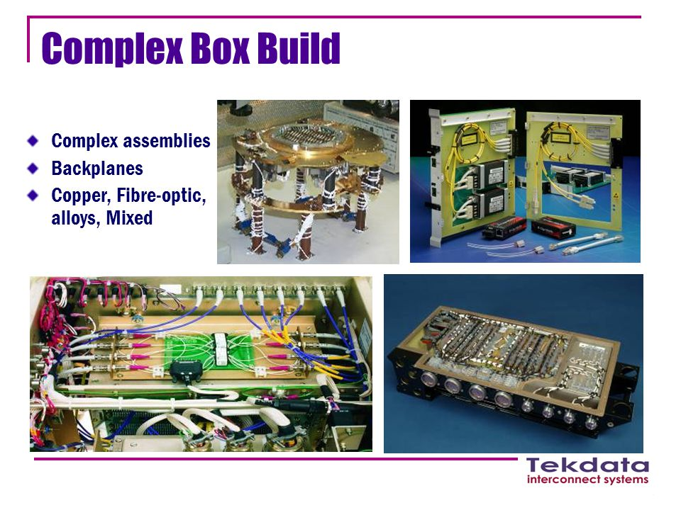 Complex Box Build Complex assemblies Backplanes Copper, Fibre-optic, alloys, Mixed