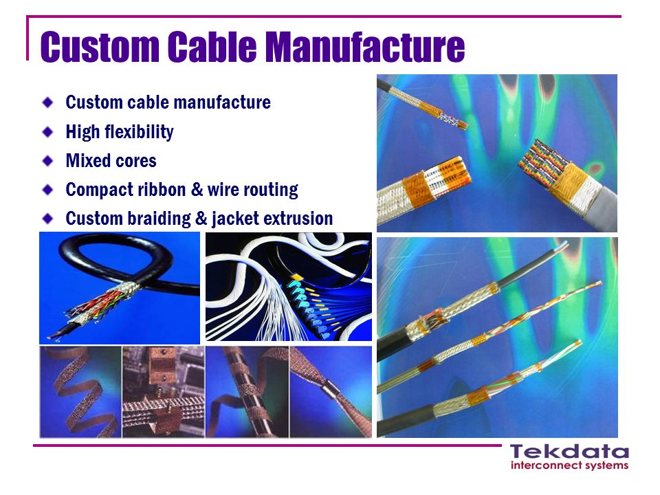 Custom Cable Manufacture Custom cable manufacture High flexibility Mixed cores Compact ribbon & wire routing Custom braiding & jacket extrusion