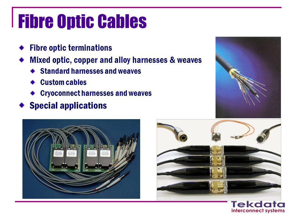 Fibre Optic Cables Fibre optic terminations Mixed optic, copper and alloy harnesses & weaves Standard harnesses and weaves Custom cables Cryoconnect h
