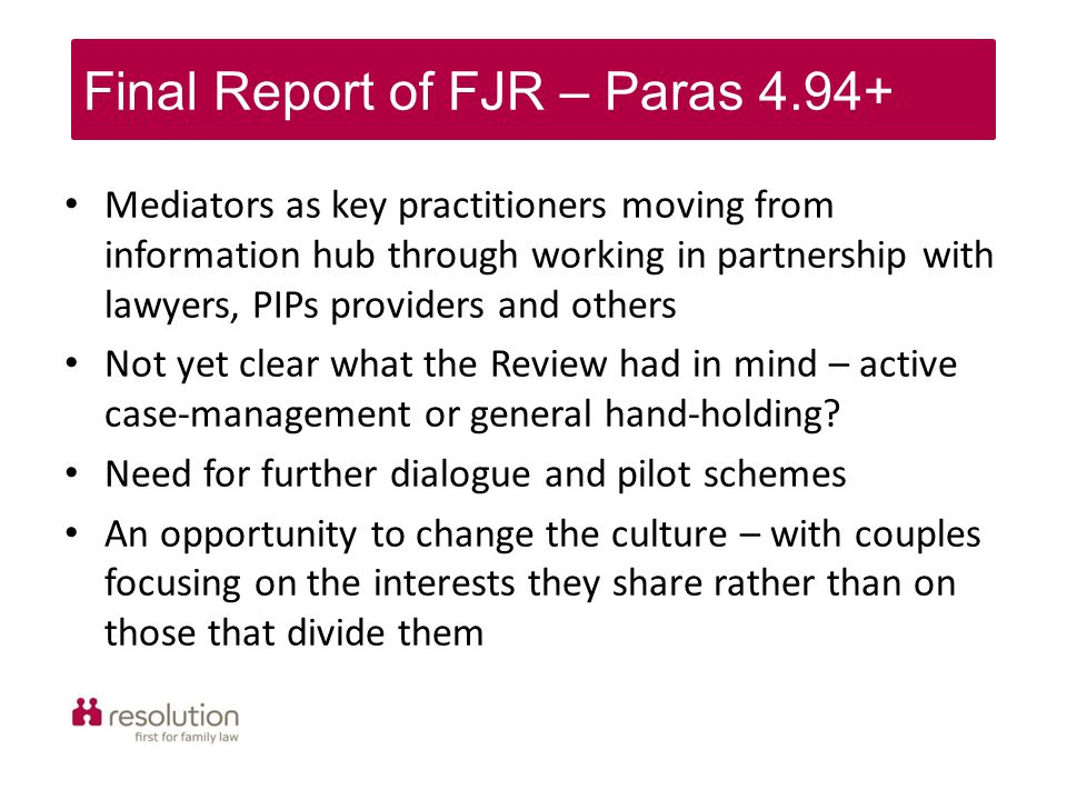 Mediators as key practitioners moving from information hub through working in partnership with lawyers, PIPs providers and others Not yet clear what the Review had in mind – active case-management or general hand-holding.